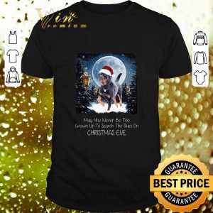 Pretty Rottweiler may you never be too grown up to search the skies on Christmas eve shirt