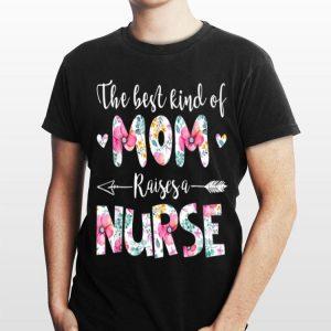 The Best Kind Of Mom Raises A Nurse Flowers shirt