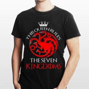 This Queen Rules The Seven Kingdoms Game Of Thrones shirt