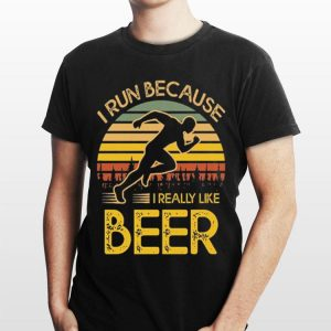 Vintage I Run Because I Really Like Beer shirt