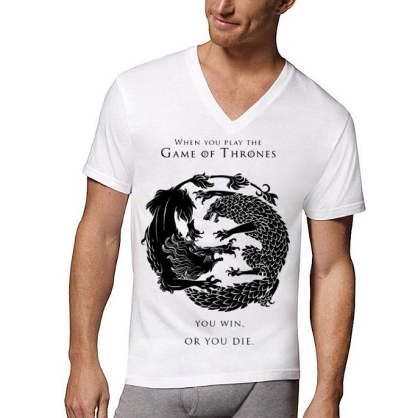 When You Play The Game Of Thrones You Win Or You Die shirt