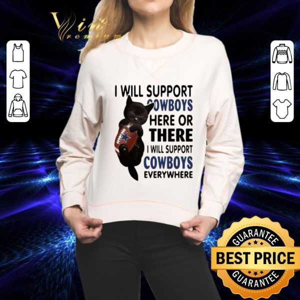 Awesome Black cat i will support Dallas Cowboys here or there everywhere shirt