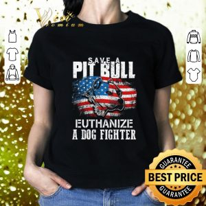 Best American flag Save a Pit bull Euthanize a dog fighter shirt
