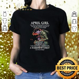 Best April girl the Devil whispered in my ear you're not strong shirt