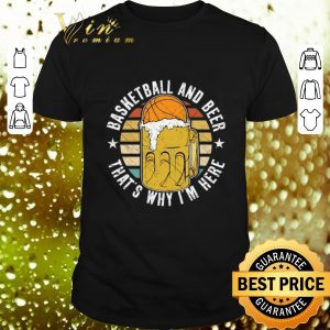 Best Basketball And Beer That's Why I'm Here Vintage shirt