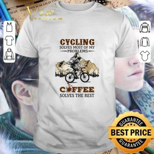 Best Cycling solves most of my problems coffee solves the rest shirt