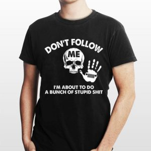 Don't Follow I'm About To Do A Bunch Of Stupid Shit Jeep Skull shirt