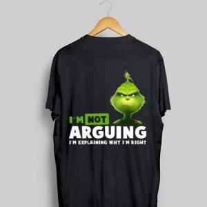 Grinch I'm not arguing I'm explaining why I'm right Christmas shirt