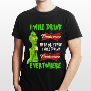 Grinch i will drink Budweiser beer here or there i will drink everywhere sweater