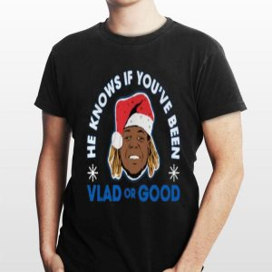 He knows if you've been Vlad or Good Christmas shirt