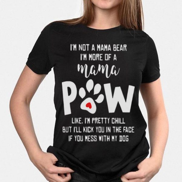 I'm not a mama bear i'm more of mama paw like i'm pretty chill shirt