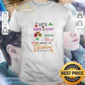 Pretty Friends Let's bake stuff drink wine and watch Christmas movies shirt