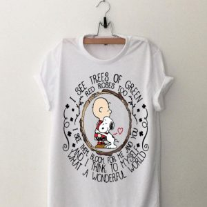 Snoopy and Charlie Brown I see trees of green red roses too shirt
