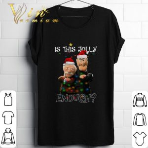 The Muppet Statler and Waldorf Is This Jolly Enough Christmas shirt