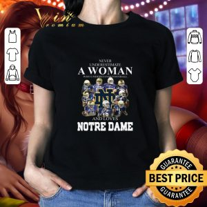 Awesome Never underestimate a woman football Notre Dame Fighting Irish shirt