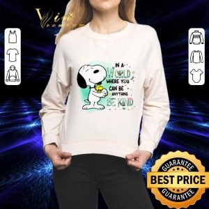 Awesome Snoopy Woodstock in a world where you can be anything be kind shirt