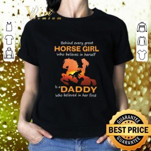 Best Behind every great horse girl who believes in herself is a daddy shirt