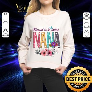 Best Floral Blessed To Be Called Nana Flowers shirt
