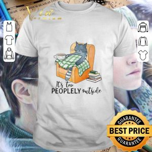 Pretty Cat It's too peoplely outside shirt