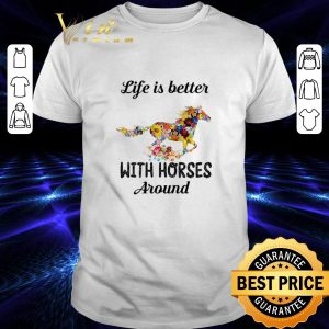 Pretty Flower life is better with horses around shirt