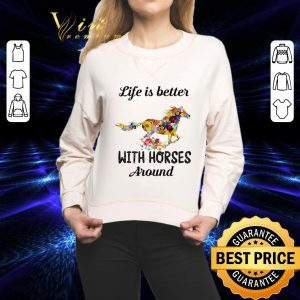 Pretty Flower life is better with horses around shirt 1