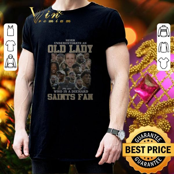Pretty Never Underestimate An Old Lady Who Is A Diehard New Orleans Saints Fan shirt