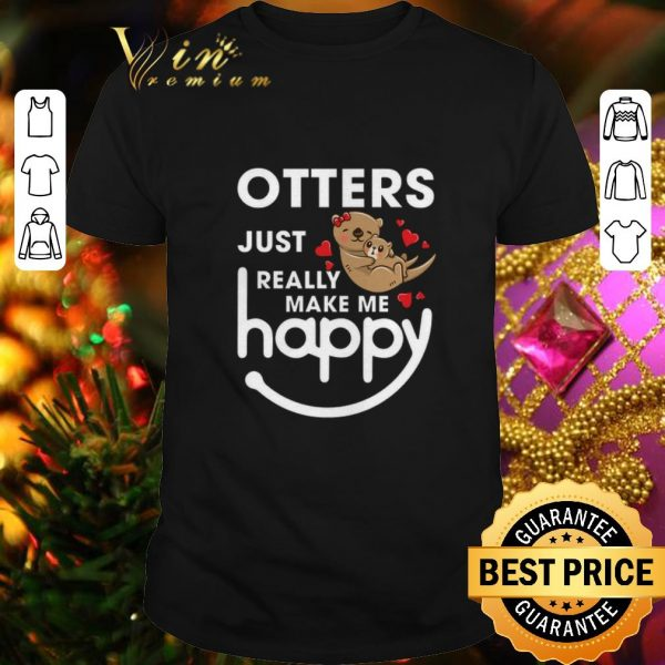 Pretty Otters just really make me happy shirt