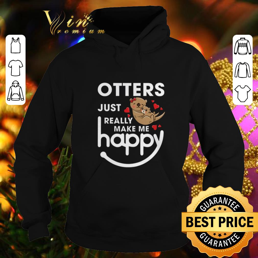 Pretty Otters just really make me happy shirt 4 - Pretty Otters just really make me happy shirt