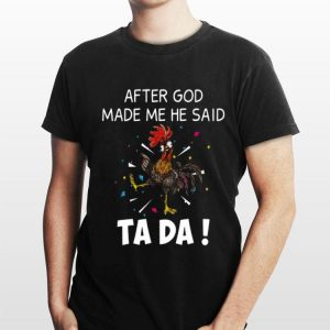 Rooster after God made me he said Ta Da shirt