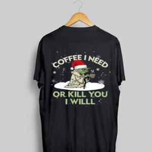 Santa Baby Yoda coffee I need or kill you I will sweater