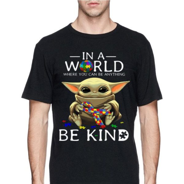 Baby Yoda hug Autism in a world where you can be anything be kind shirt