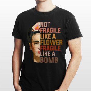 Not Fragile Like A Flower Fragile Like A Bomb shirt