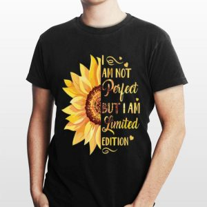 Sunflower I am not perfect But I'm limited edition shirt
