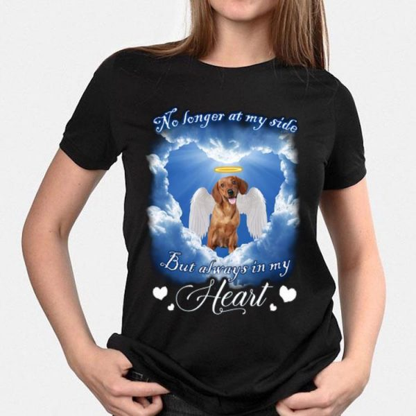 Dachshund no longer at my side but always in my heart shirt