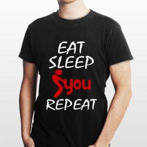 Eat Sleep Fuck You Repeat shirt