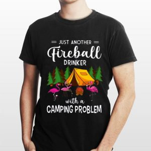 Flamingo Just Another Fireball Drinker With A Camping Problem shirt
