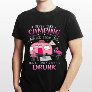 Flamingo Never Take Camping Advice From Me You'll Only End Up Drunk shirt