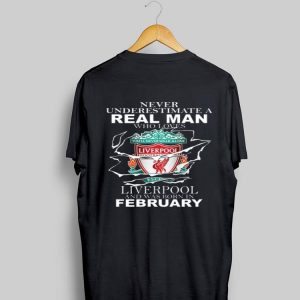 Never Underestimate Real Man Who Loves Liverpool And Was Born In February shirt