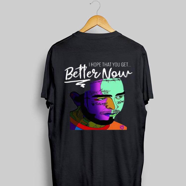 Post Malone Better Now: Post Malone I Hope That You Get Better Now Shirt, Hoodie