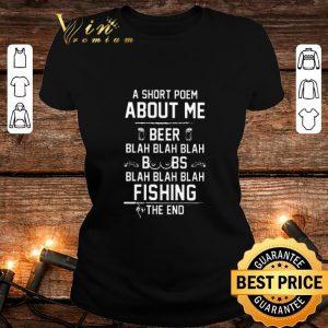 Pretty A short poem about me beer blah boobs blah and fishing the end shirt