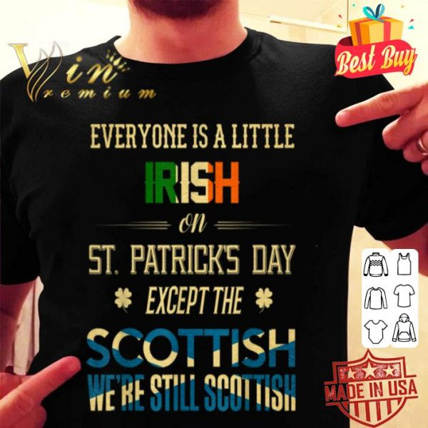 We're Still Scottish on St. Patrick's Day shirt