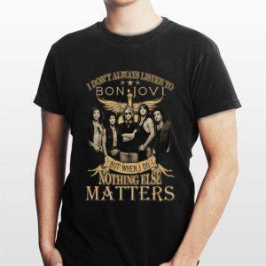 I don't always listen to Bon Jovi but when I do nothing else matters shirt
