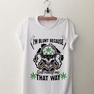 Skull I'm Blunt Because God Rolled Me That Way shirt
