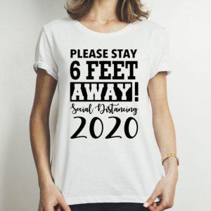 Please Stay 6 Feet Away Social Distancing 2020 shirt