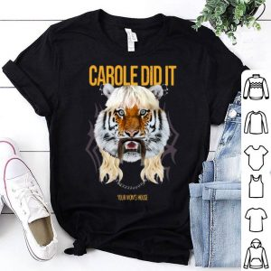 Tiger King Joe Exotic Carole Did It Your Mom's House shirt