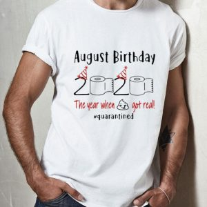 August Birthday 2020 The Year When Got Real #Quarantined Covid-19 shirt