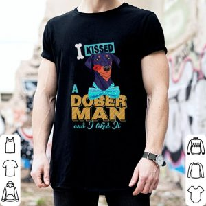 Dobermann I kissed a dober man and i liked it shirt