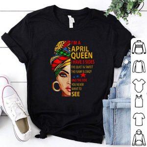 I'm April queen quiet sweet funny shirt