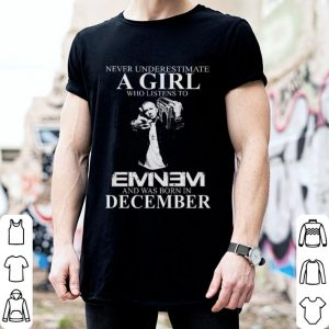 Never underestimate a girl who listens to Eminem and was born in December shirt