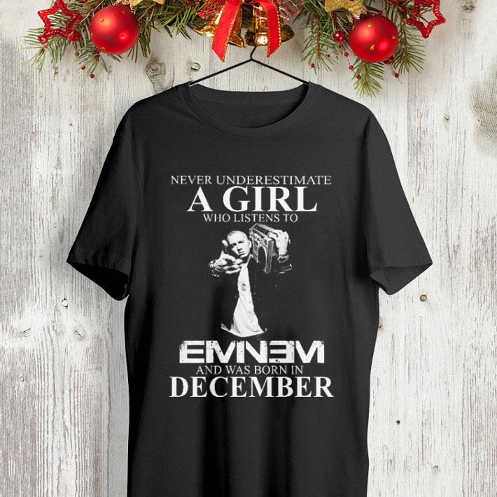 Never underestimate a girl who listens to Eminem and was born in December shirt 4 - Never underestimate a girl who listens to Eminem and was born in December shirt